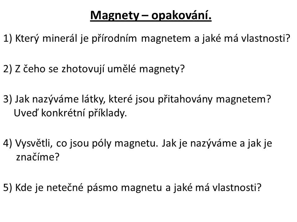 Magnety – opakování. 1) Který minerál je přírodním magnetem a jaké má vlastnosti 2) Z čeho se zhotovují umělé magnety