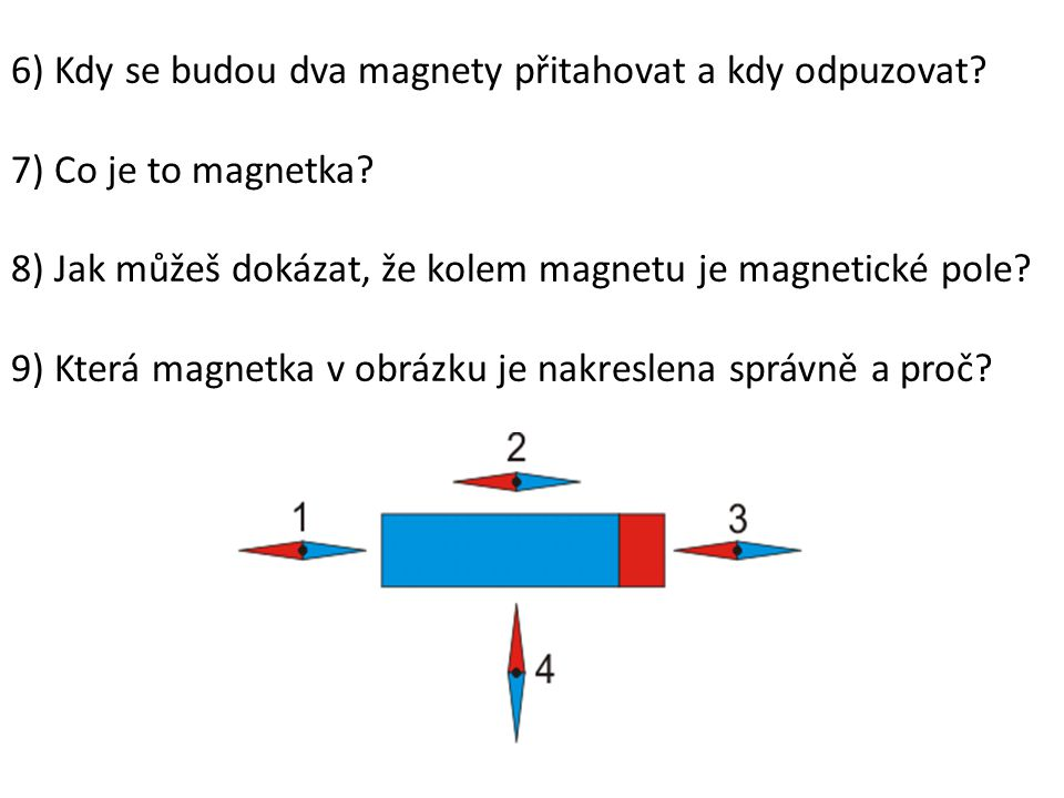 6) Kdy se budou dva magnety přitahovat a kdy odpuzovat