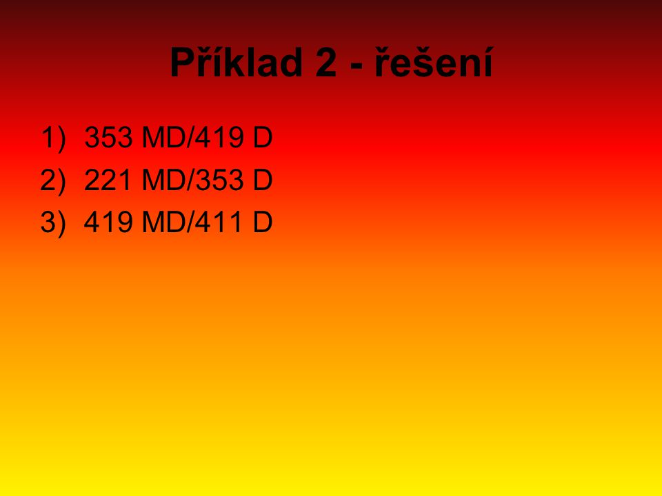 Příklad 2 - řešení 353 MD/419 D 221 MD/353 D 419 MD/411 D