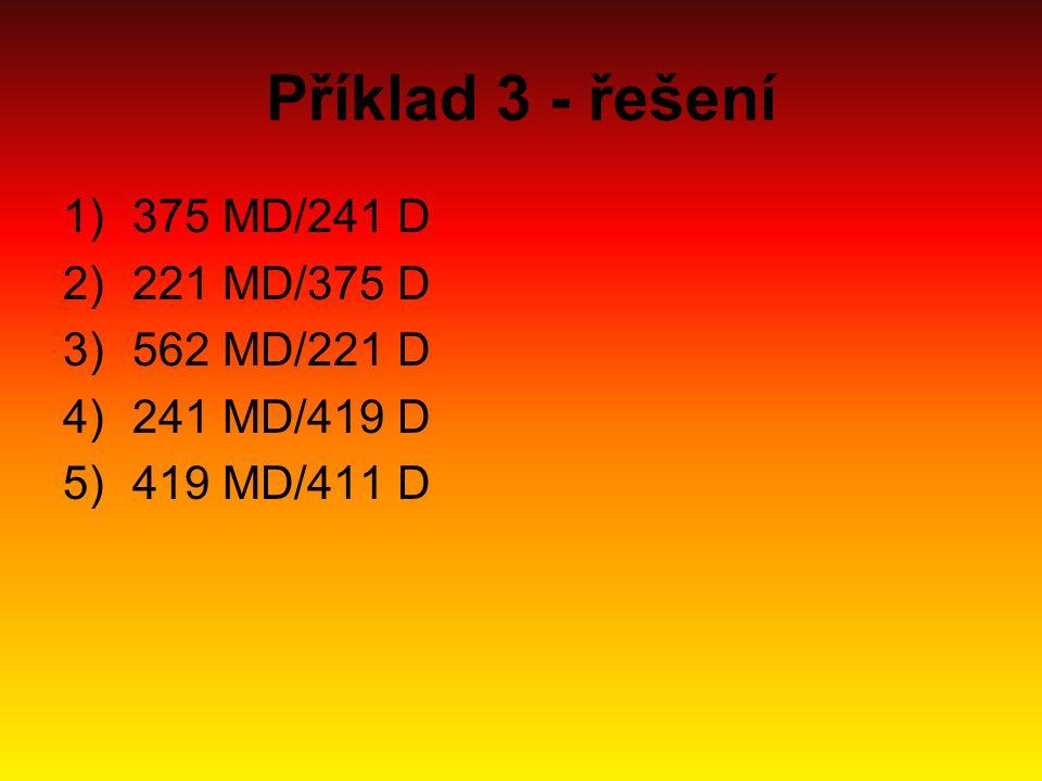 Příklad 3 - řešení 375 MD/241 D 221 MD/375 D 562 MD/221 D 241 MD/419 D