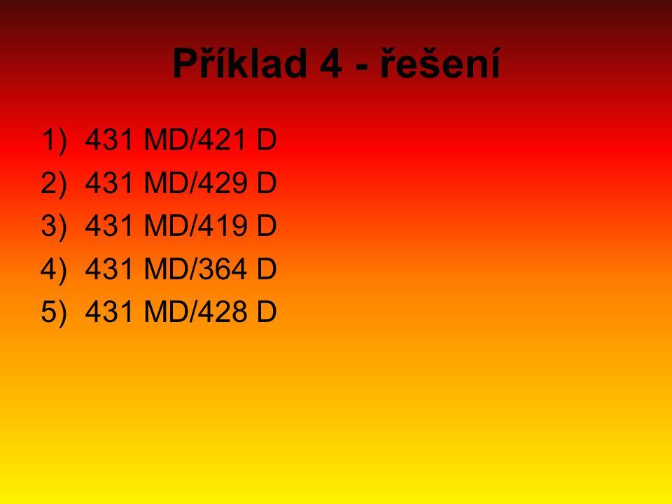 Příklad 4 - řešení 431 MD/421 D 431 MD/429 D 431 MD/419 D 431 MD/364 D