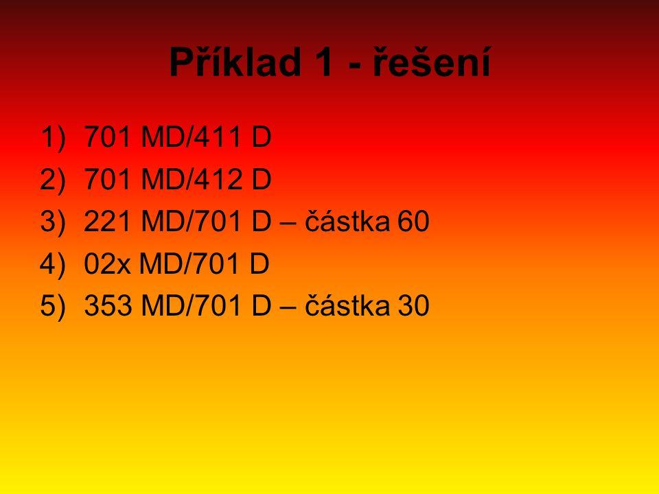 Příklad 1 - řešení 701 MD/411 D 701 MD/412 D 221 MD/701 D – částka 60