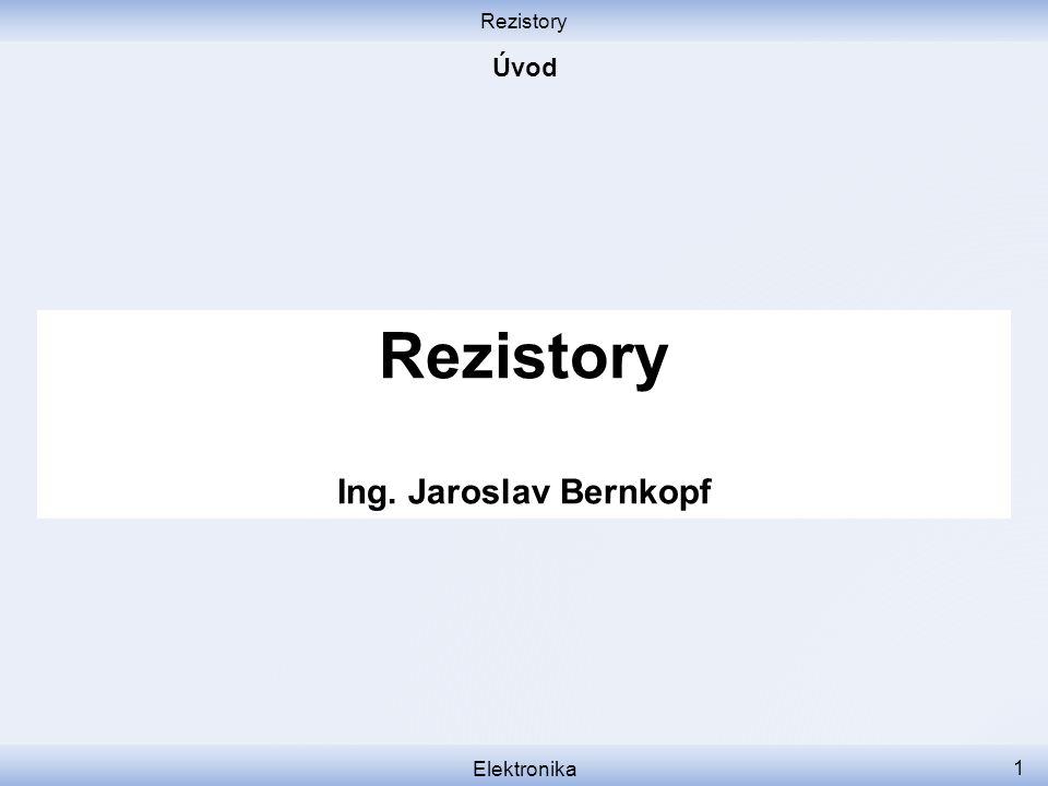 Rezistory Úvod Rezistory Ing. Jaroslav Bernkopf Elektronika