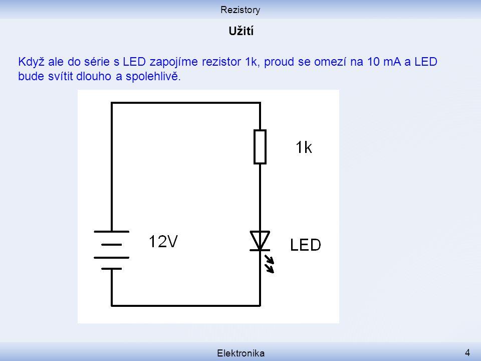 Rezistory Užití. Když ale do série s LED zapojíme rezistor 1k, proud se omezí na 10 mA a LED bude svítit dlouho a spolehlivě.
