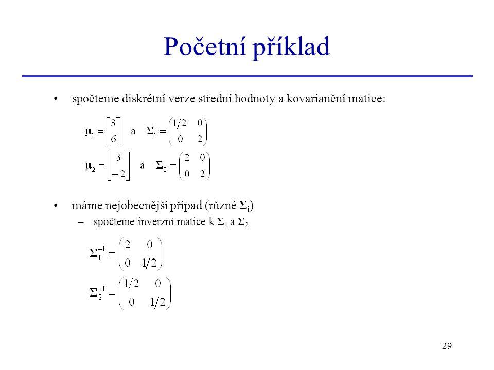 Početní příklad spočteme diskrétní verze střední hodnoty a kovarianční matice: máme nejobecnější případ (různé Σi)