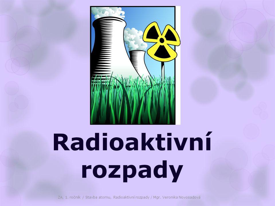 Radioaktivní rozpady ZA, 1. ročník / Stavba atomu, Radioaktivní rozpady / Mgr.
