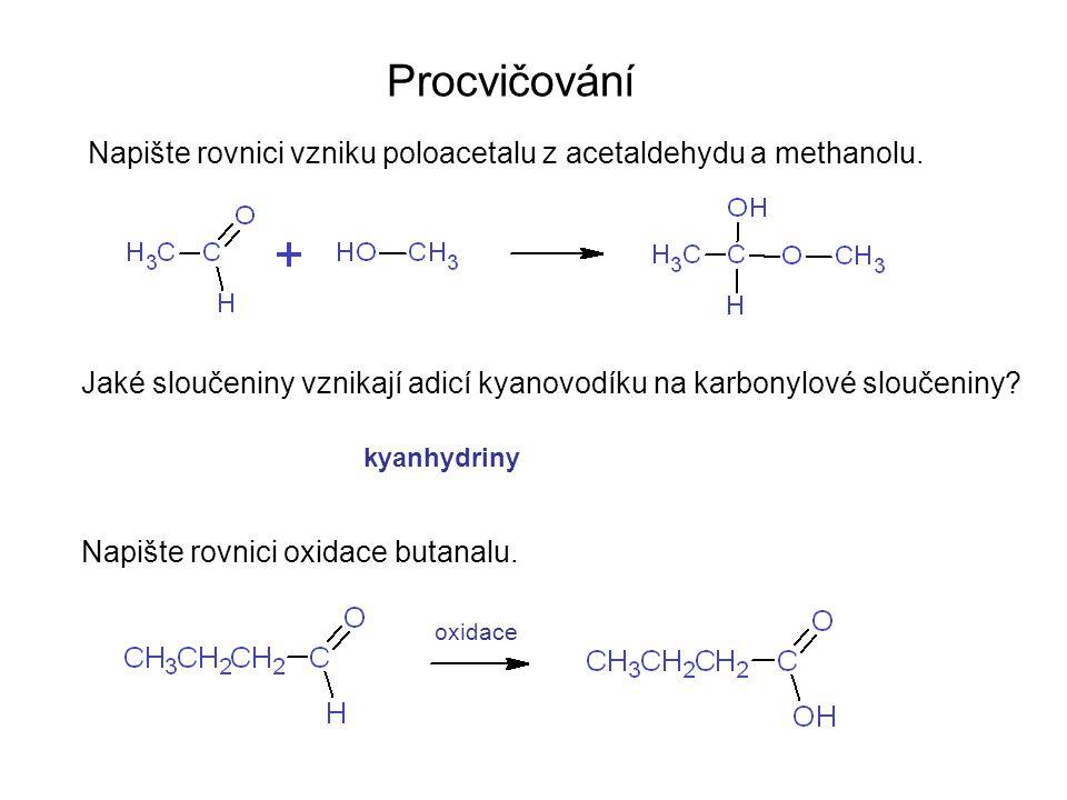 Procvičování Napište rovnici vzniku poloacetalu z acetaldehydu a methanolu. Jaké sloučeniny vznikají adicí kyanovodíku na karbonylové sloučeniny