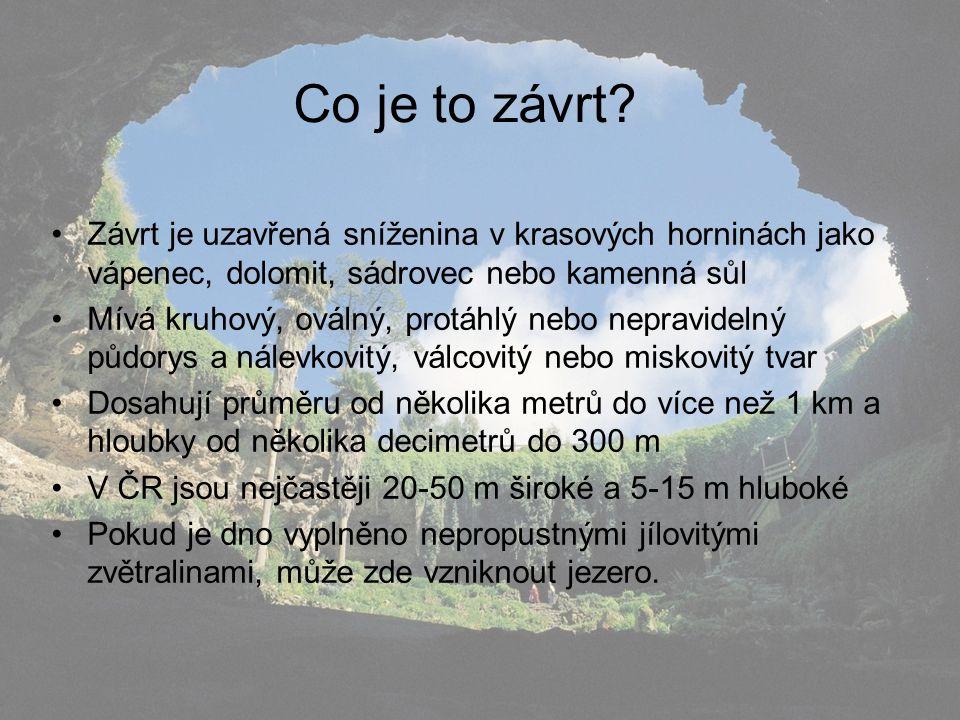 Co je to závrt Závrt je uzavřená sníženina v krasových horninách jako vápenec, dolomit, sádrovec nebo kamenná sůl.
