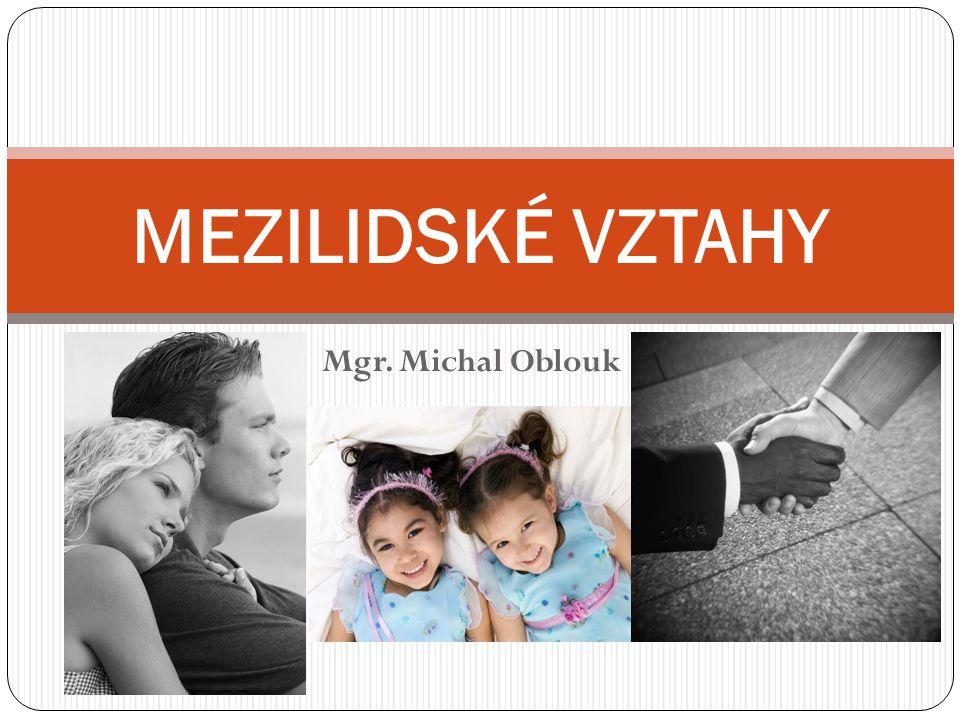 MEZILIDSKÉ VZTAHY Mgr. Michal Oblouk