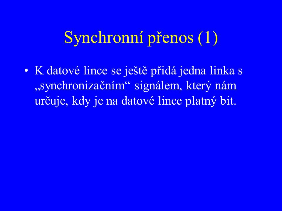 """Synchronní přenos (1) K datové lince se ještě přidá jedna linka s """"synchronizačním signálem, který nám určuje, kdy je na datové lince platný bit."""