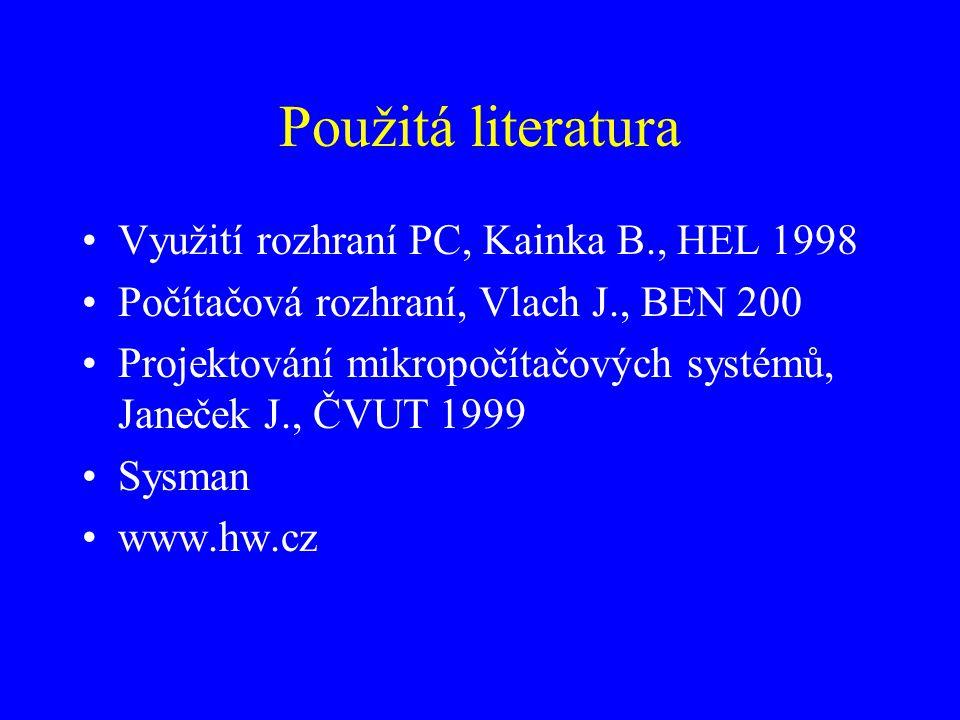 Použitá literatura Využití rozhraní PC, Kainka B., HEL 1998