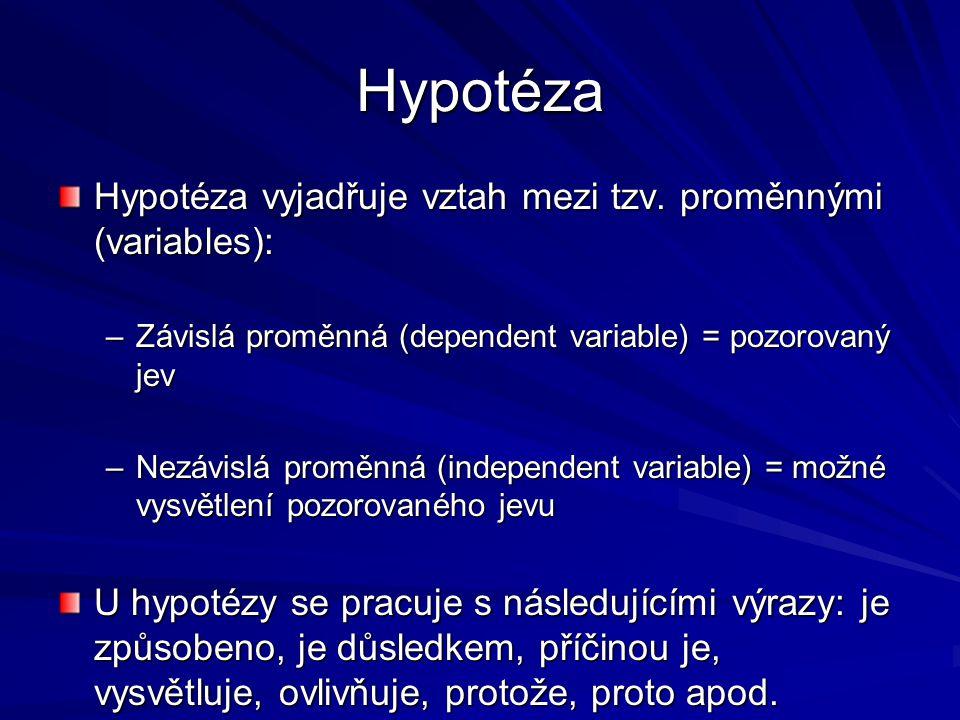 Hypotéza Hypotéza vyjadřuje vztah mezi tzv. proměnnými (variables):