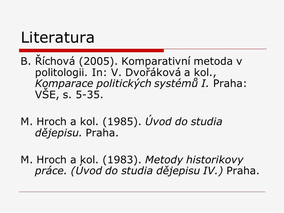 Literatura B. Říchová (2005). Komparativní metoda v politologii. In: V. Dvořáková a kol., Komparace politických systémů I. Praha: VŠE, s. 5-35.