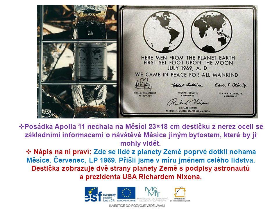 Posádka Apolla 11 nechala na Měsíci 23×18 cm destičku z nerez oceli se základními informacemi o návštěvě Měsíce jiným bytostem, které by ji mohly vidět.