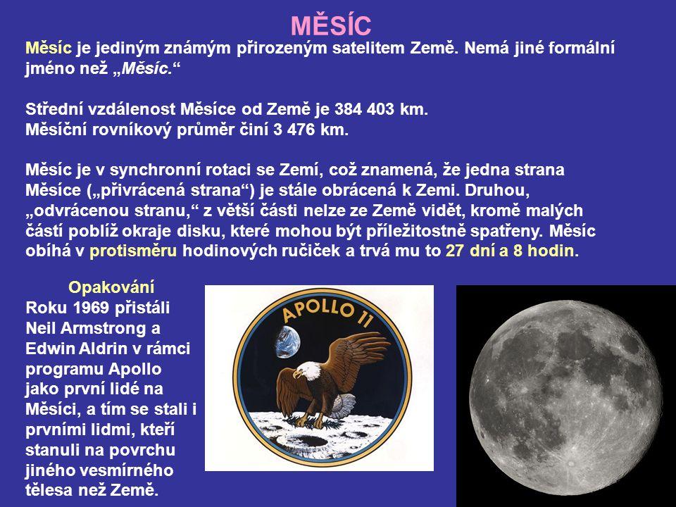 """MĚSÍC Měsíc je jediným známým přirozeným satelitem Země. Nemá jiné formální jméno než """"Měsíc. Střední vzdálenost Měsíce od Země je 384 403 km."""