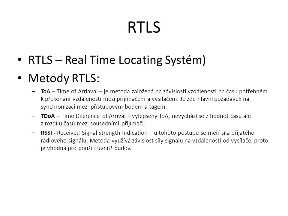 RTLS RTLS – Real Time Locating Systém) Metody RTLS: