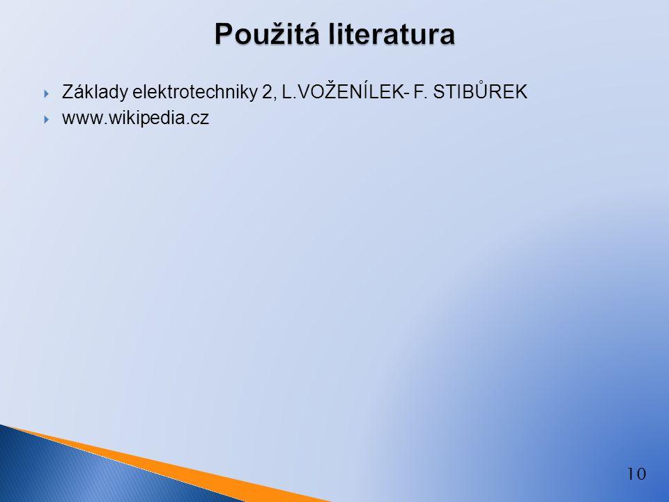 Použitá literatura Základy elektrotechniky 2, L.VOŽENÍLEK- F. STIBŮREK