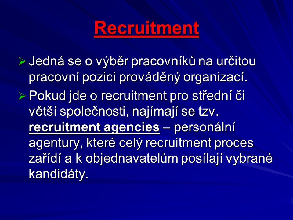 Recruitment Jedná se o výběr pracovníků na určitou pracovní pozici prováděný organizací.