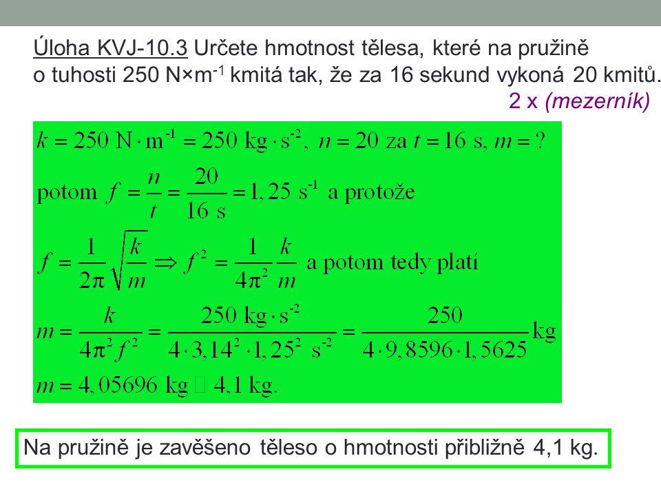 Úloha KVJ-10.3 Určete hmotnost tělesa, které na pružině