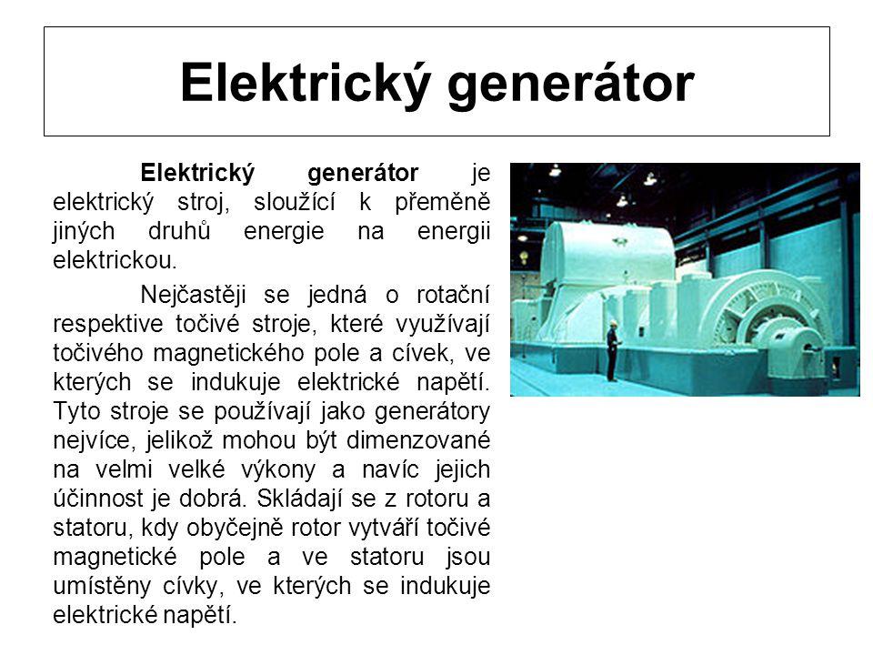 Elektrický generátor Elektrický generátor je elektrický stroj, sloužící k přeměně jiných druhů energie na energii elektrickou.