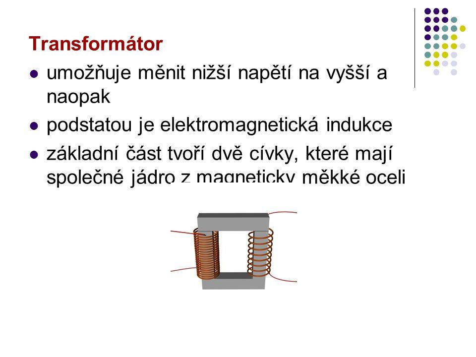 Transformátor umožňuje měnit nižší napětí na vyšší a naopak. podstatou je elektromagnetická indukce.