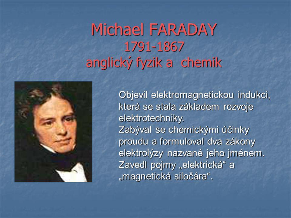 Michael FARADAY 1791-1867 anglický fyzik a chemik