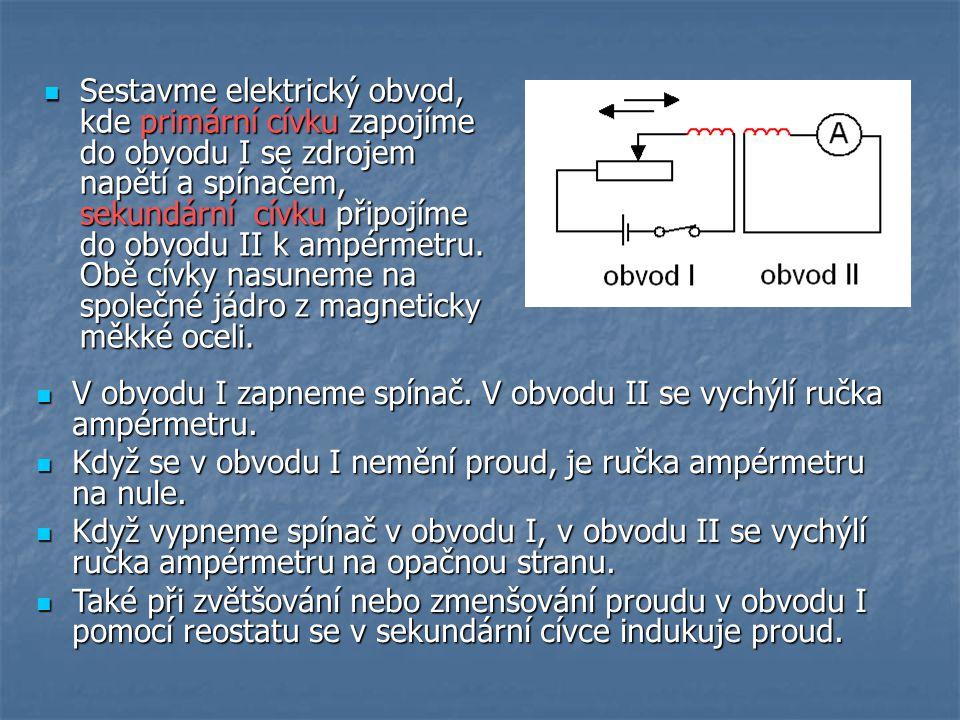 Sestavme elektrický obvod, kde primární cívku zapojíme do obvodu I se zdrojem napětí a spínačem, sekundární cívku připojíme do obvodu II k ampérmetru. Obě cívky nasuneme na společné jádro z magneticky měkké oceli.