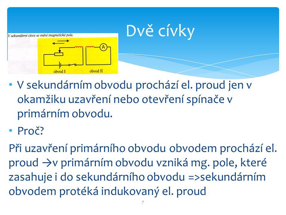 Dvě cívky V sekundárním obvodu prochází el. proud jen v okamžiku uzavření nebo otevření spínače v primárním obvodu.