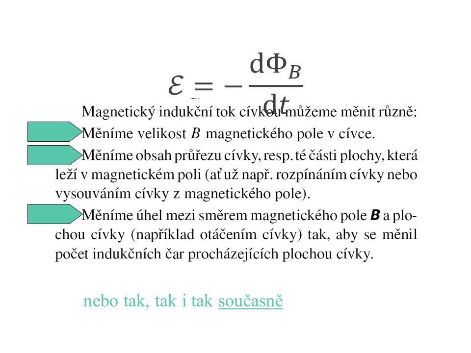 ℰ=− d Φ 𝐵 d𝑡 nebo tak, tak i tak současně