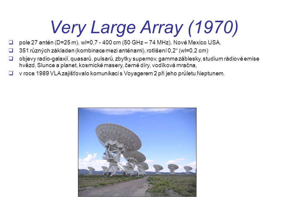 Very Large Array (1970) pole 27 antén (D=25 m), wl=0,7 - 400 cm (50 GHz – 74 MHz), Nové Mexico USA,