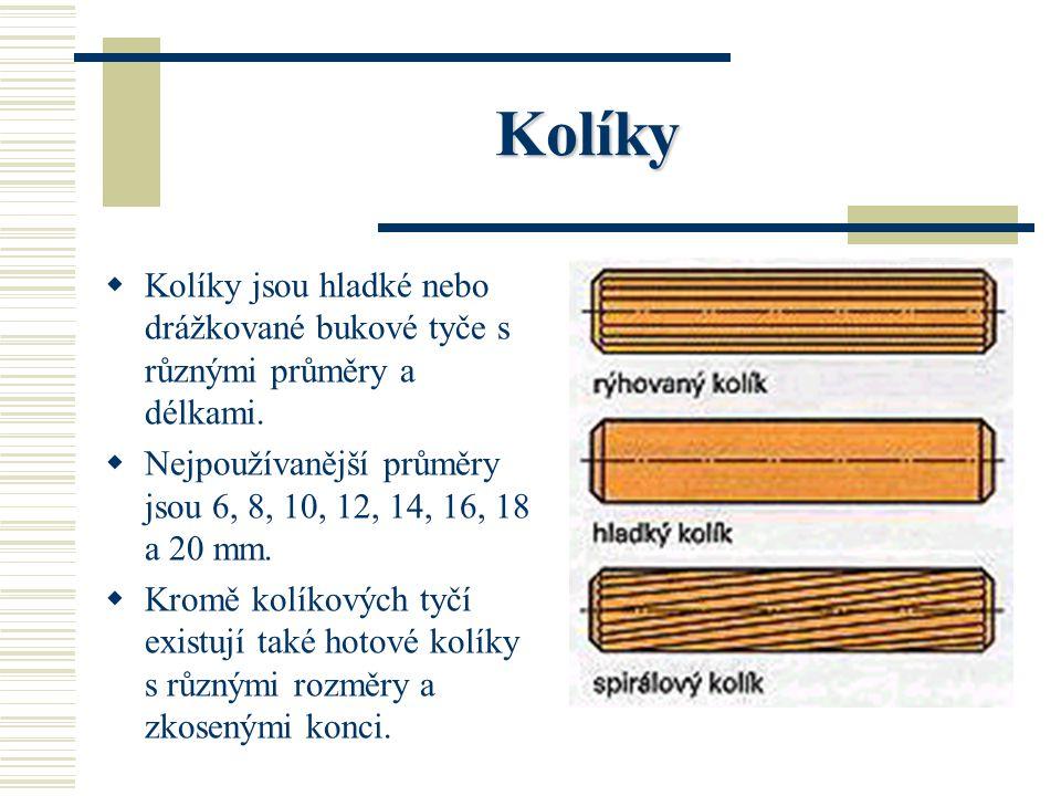 Kolíky Kolíky jsou hladké nebo drážkované bukové tyče s různými průměry a délkami. Nejpoužívanější průměry jsou 6, 8, 10, 12, 14, 16, 18 a 20 mm.