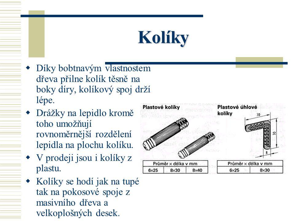 Kolíky Díky bobtnavým vlastnostem dřeva přilne kolík těsně na boky díry, kolíkový spoj drží lépe.