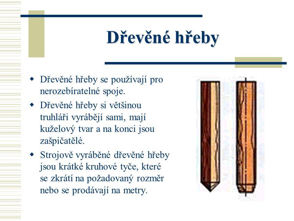 Dřevěné hřeby Dřevěné hřeby se používají pro nerozebíratelné spoje.