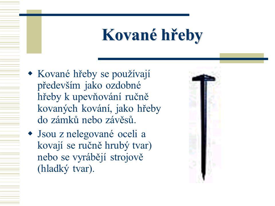 Kované hřeby Kované hřeby se používají především jako ozdobné hřeby k upevňování ručně kovaných kování, jako hřeby do zámků nebo závěsů.