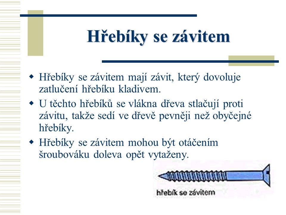 Hřebíky se závitem Hřebíky se závitem mají závit, který dovoluje zatlučení hřebíku kladivem.