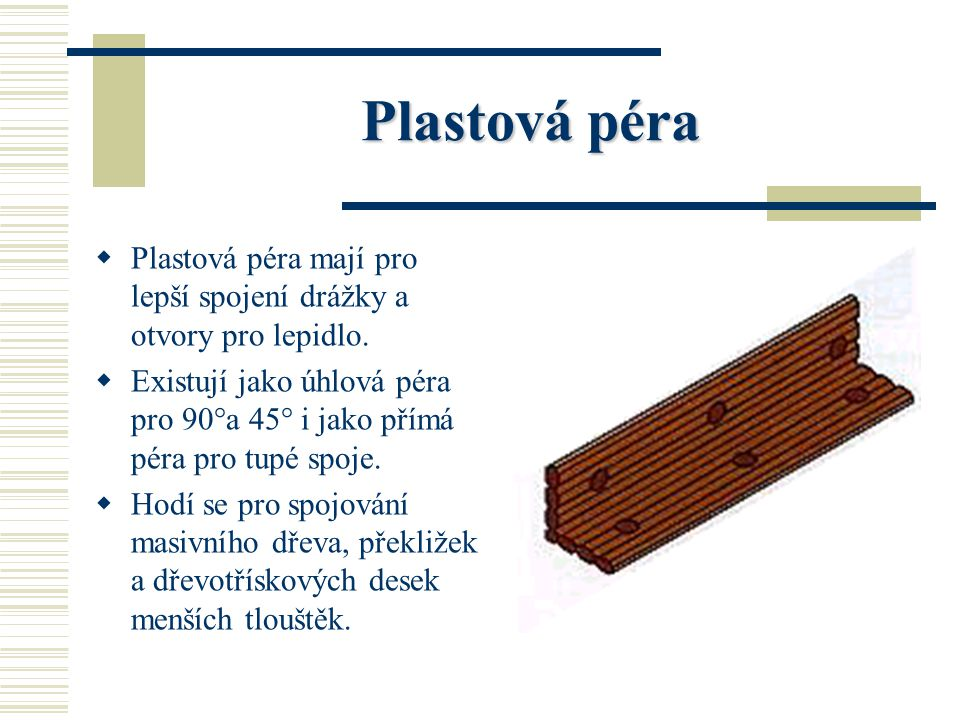 Plastová péra Plastová péra mají pro lepší spojení drážky a otvory pro lepidlo.