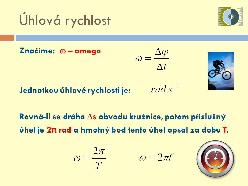 Úhlová rychlost Značíme: w – omega Jednotkou úhlové rychlosti je: