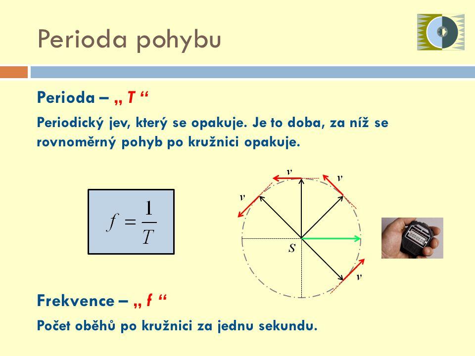 "Perioda pohybu Perioda – "" T Frekvence – "" f"