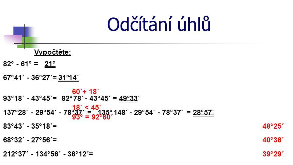 Odčítání úhlů Vypočtěte: 82° - 61° = 21° 67°41´ - 36°27´= 31° 14´