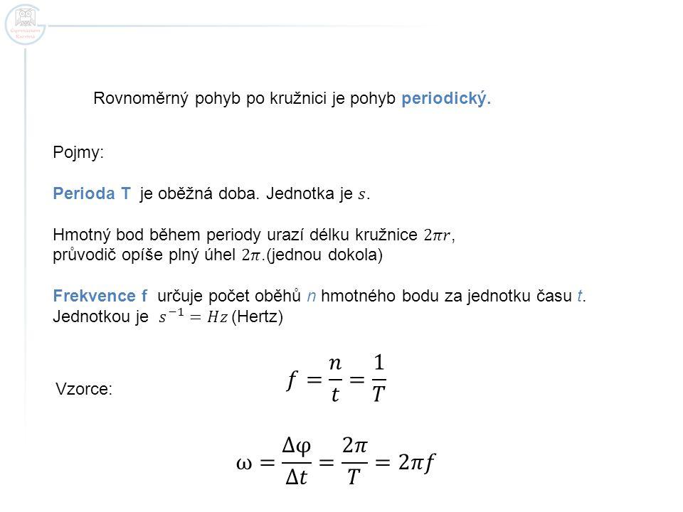 Rovnoměrný pohyb po kružnici je pohyb periodický.