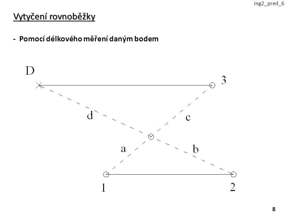 Ing2_pred_6 Vytyčení rovnoběžky - Pomocí délkového měření daným bodem