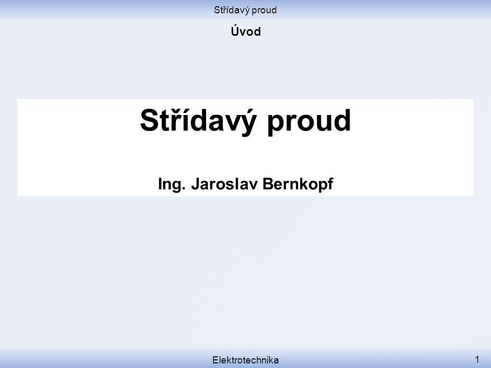 Střídavý proud Ing. Jaroslav Bernkopf Úvod Střídavý proud
