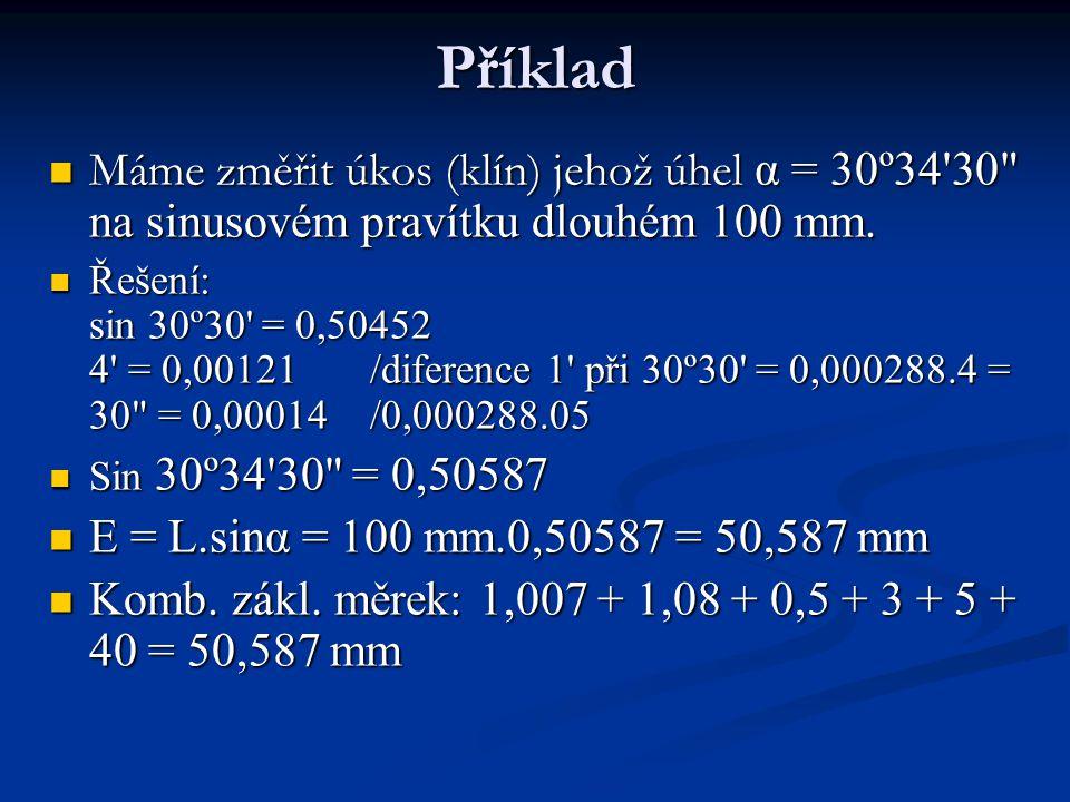 Příklad Máme změřit úkos (klín) jehož úhel α = 30º34 30 na sinusovém pravítku dlouhém 100 mm.
