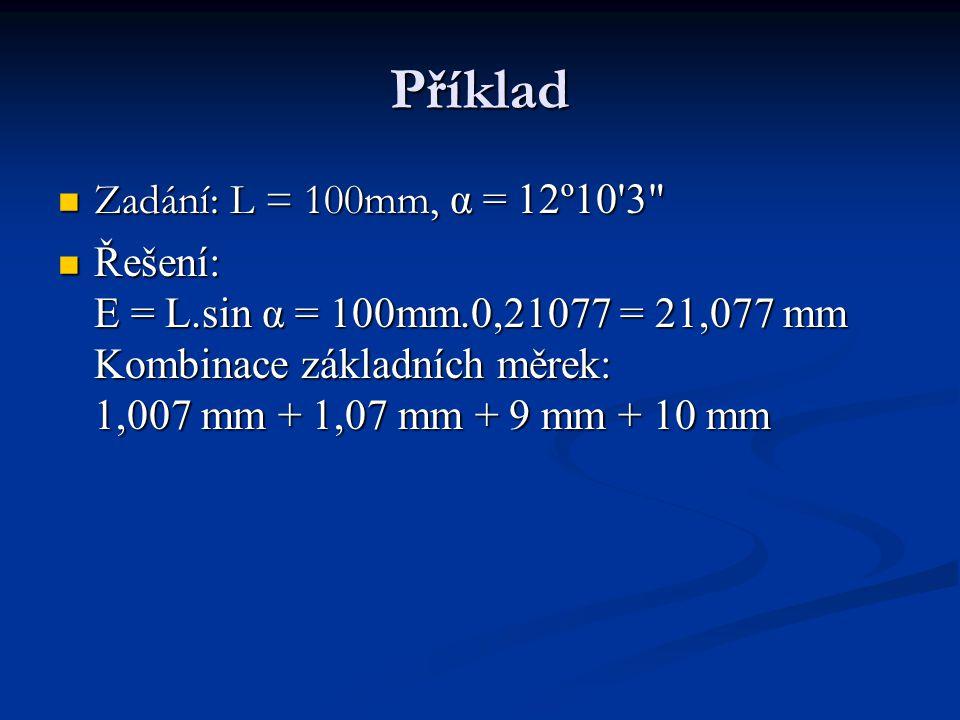 Příklad Zadání: L = 100mm, α = 12º10 3