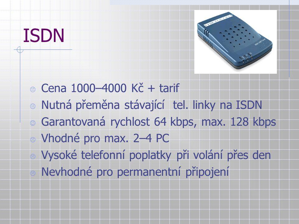 ISDN Cena 1000–4000 Kč + tarif. Nutná přeměna stávající tel. linky na ISDN. Garantovaná rychlost 64 kbps, max. 128 kbps.