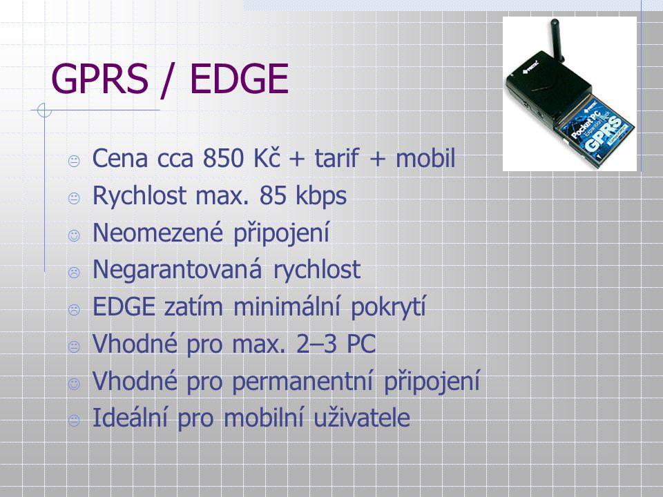 GPRS / EDGE Cena cca 850 Kč + tarif + mobil Rychlost max. 85 kbps