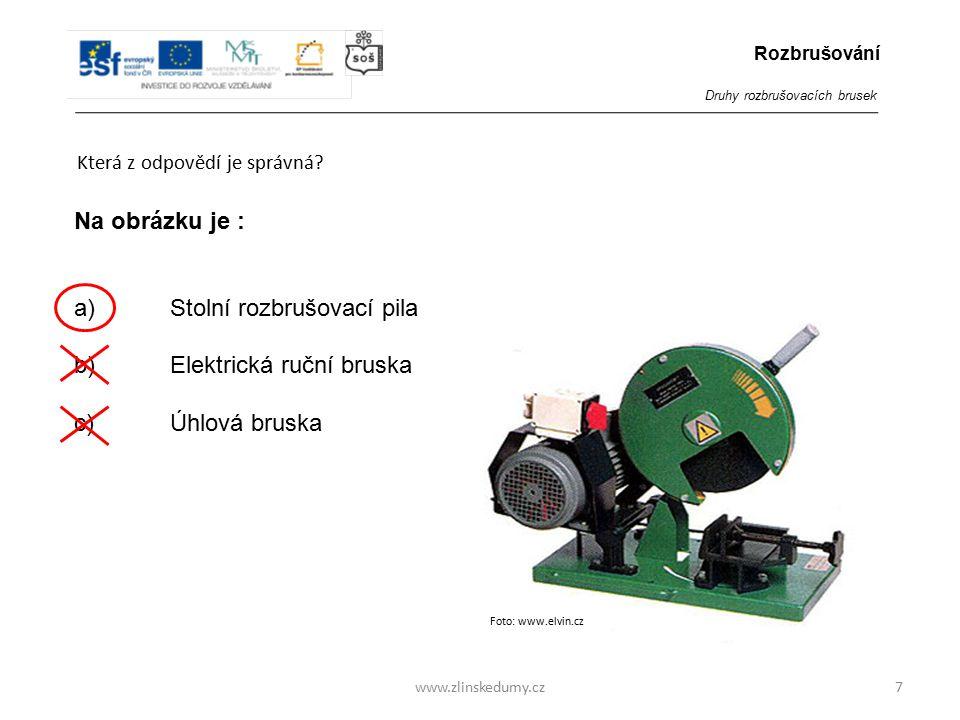 a) Stolní rozbrušovací pila Elektrická ruční bruska c) Úhlová bruska