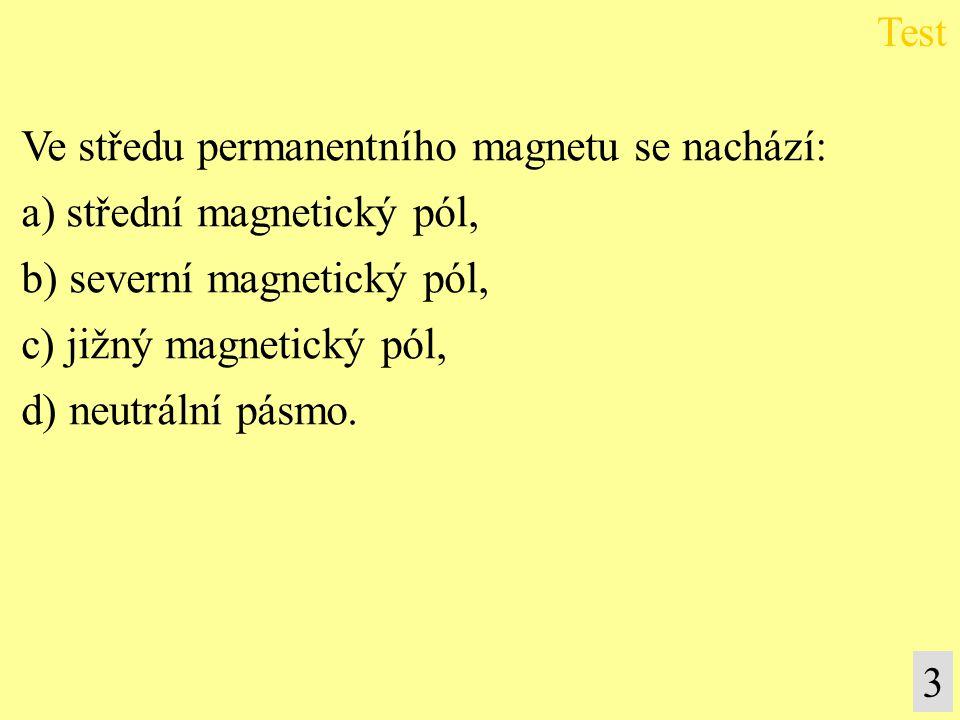 Ve středu permanentního magnetu se nachází: a) střední magnetický pól,