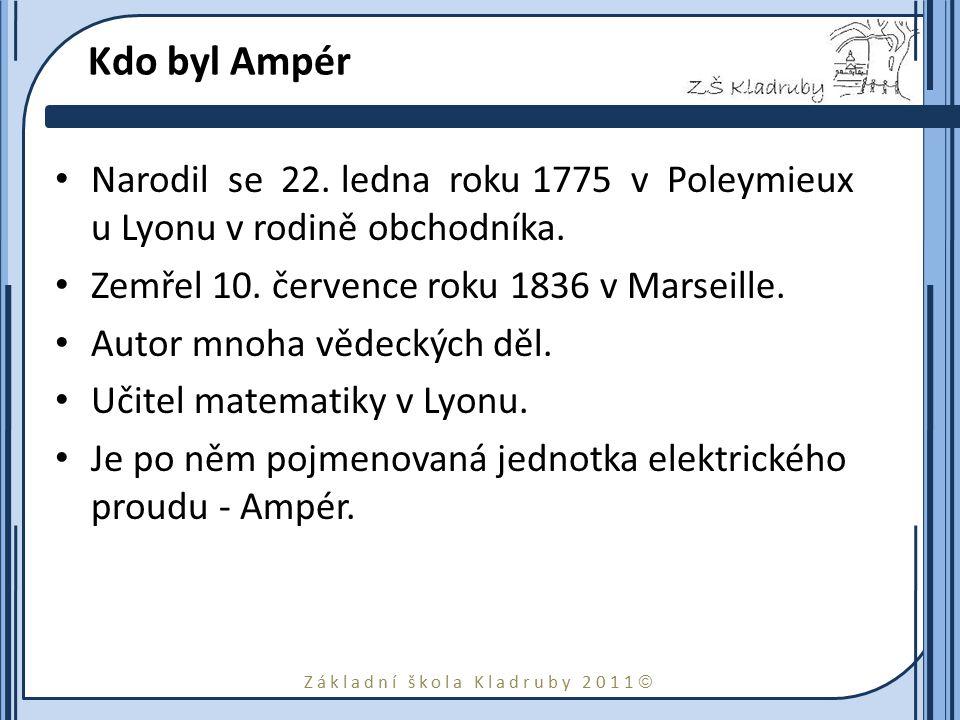 Kdo byl Ampér Narodil se 22. ledna roku 1775 v Poleymieux u Lyonu v rodině obchodníka. Zemřel 10. července roku 1836 v Marseille.