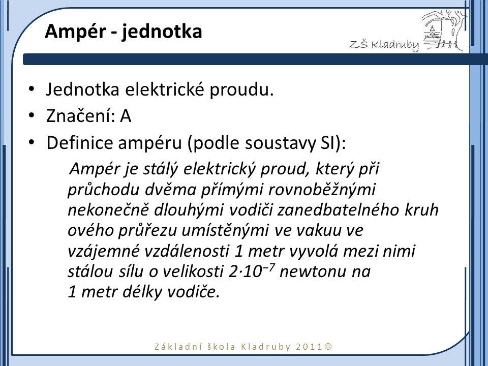 Ampér - jednotka Jednotka elektrické proudu. Značení: A